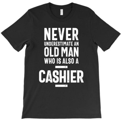 Mens Never Underestimate An Old Man Who Is Aso A Cashier T-shirt Designed By Cidolopez