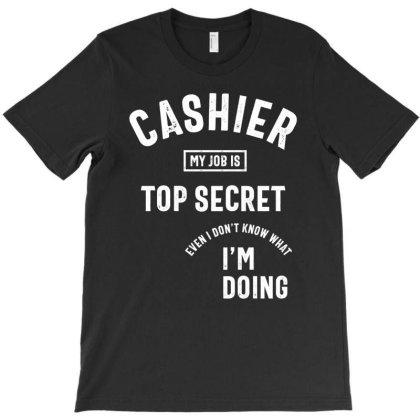 Funny Cashier T-shirt My Job Is Top Secret T-shirt Designed By Cidolopez