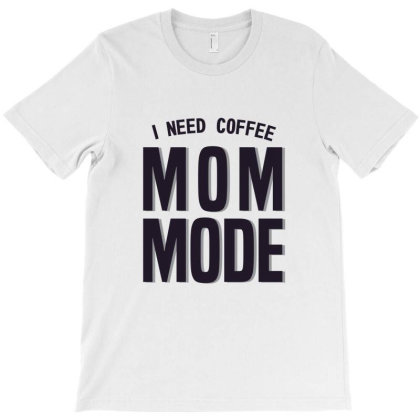 Mom Mode I Need Coffee T-shirt Designed By Chris Ceconello