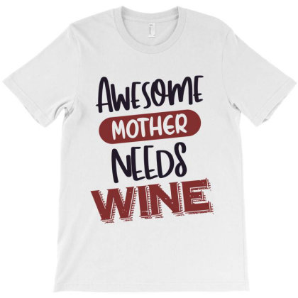 Awesome Mother Needs Wine T-shirt Designed By Chris Ceconello