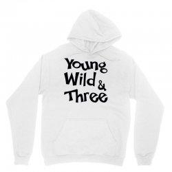 Young Wild & Three Unisex Hoodie | Artistshot