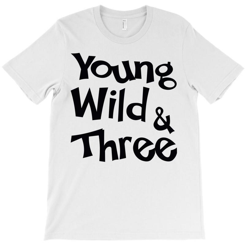 Young Wild & Three T-shirt | Artistshot