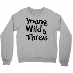Young Wild & Three Crewneck Sweatshirt | Artistshot