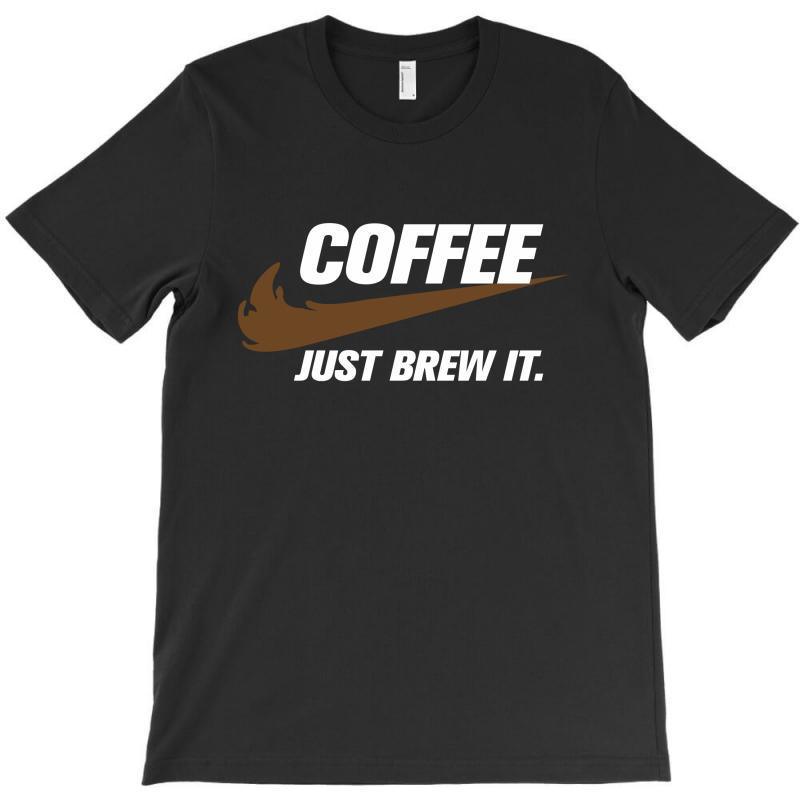 Just Brew It T-shirt   Artistshot