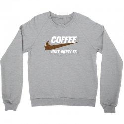 Just Brew It Crewneck Sweatshirt   Artistshot