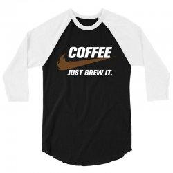 Just Brew It 3/4 Sleeve Shirt   Artistshot