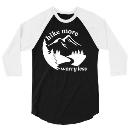 Hike More Worry Less 3/4 Sleeve Shirt Designed By Toldo
