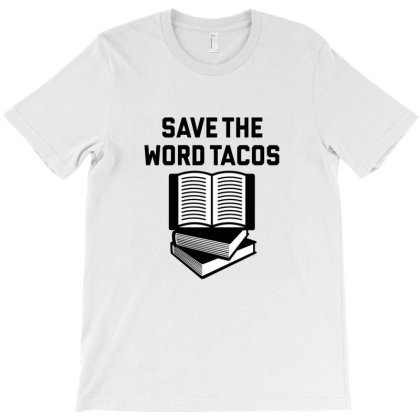 Save The Word Tacos T-shirt Designed By Nerhood