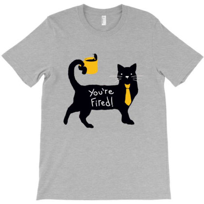 You're Fired T-shirt Designed By Nerhood