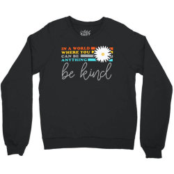 be kind    in a world where can be anything Crewneck Sweatshirt | Artistshot