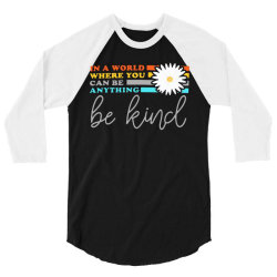 be kind    in a world where can be anything 3/4 Sleeve Shirt | Artistshot