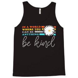be kind    in a world where can be anything Tank Top | Artistshot