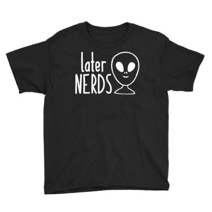 Later Alien Nerds Youth Tee Designed By Fanshirt