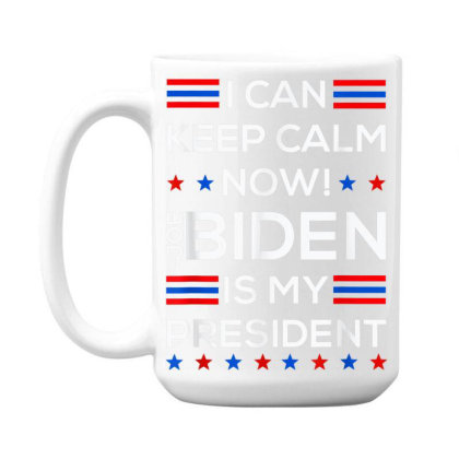I Can Keep Calm Now Joe Biden Is My President 2024 15 Oz Coffee Mug Designed By Koopshawneen