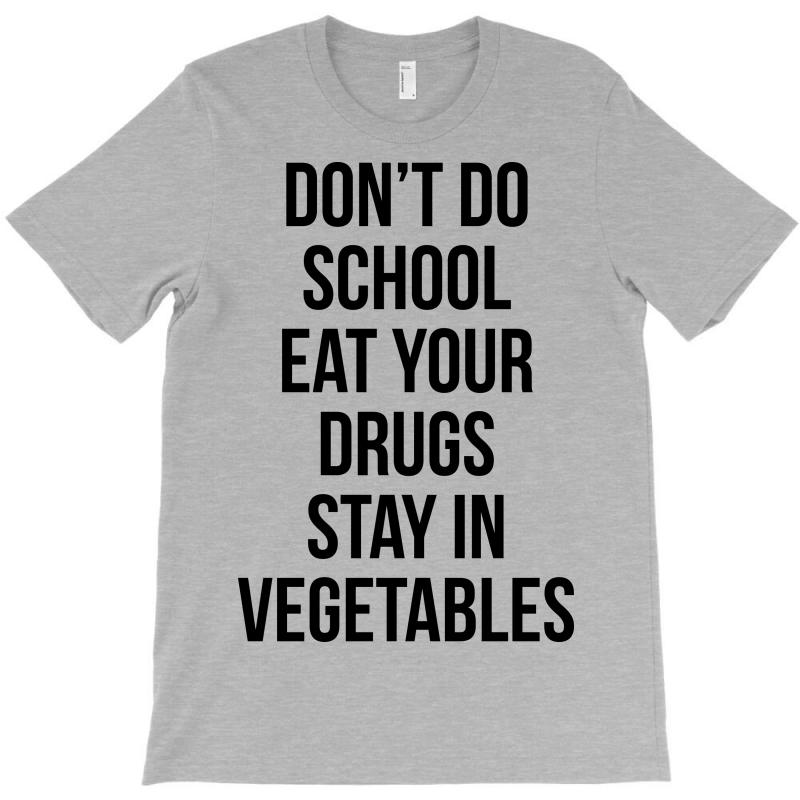 Don't Doschooleat Yourdrugsstay Invegetables T-shirt | Artistshot
