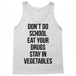 Don't doschooleat yourdrugsstay invegetables Tank Top | Artistshot
