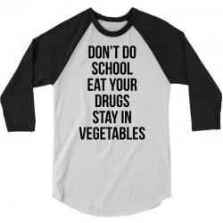 Don't doschooleat yourdrugsstay invegetables 3/4 Sleeve Shirt | Artistshot