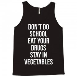 Don't doschooleat yourdrugsstay invegetables white Tank Top   Artistshot