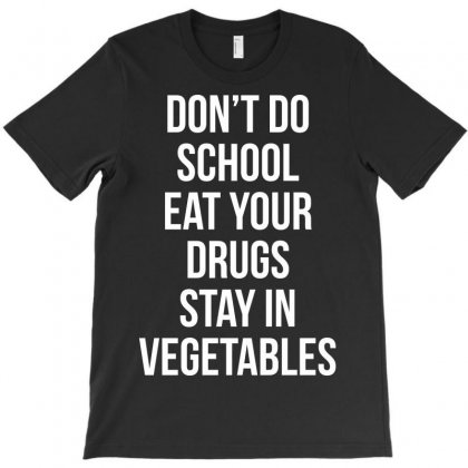 Don't Doschooleat Yourdrugsstay Invegetables White T-shirt Designed By Hbk