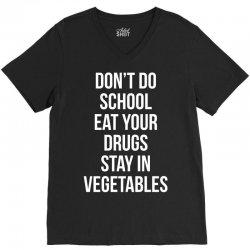 Don't doschooleat yourdrugsstay invegetables white V-Neck Tee   Artistshot