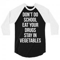 Don't doschooleat yourdrugsstay invegetables white 3/4 Sleeve Shirt   Artistshot