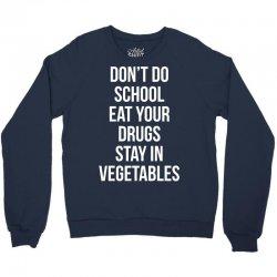 Don't doschooleat yourdrugsstay invegetables white Crewneck Sweatshirt   Artistshot