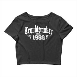 troublemaker since 1986 Crop Top | Artistshot