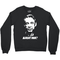 trigger alright dave Crewneck Sweatshirt | Artistshot