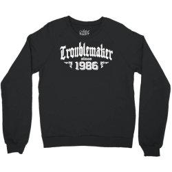 troublemaker since 1986 Crewneck Sweatshirt | Artistshot