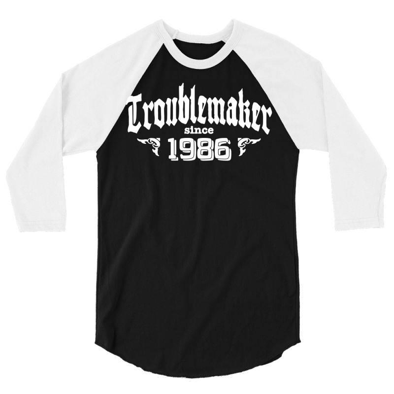 Troublemaker Since 1986 3/4 Sleeve Shirt | Artistshot