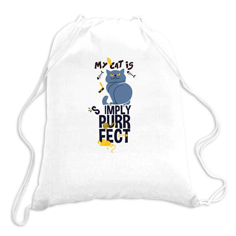 My Cat Is Simply Purrfect Drawstring Bags   Artistshot