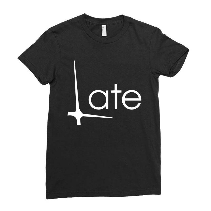 Late Ladies Fitted T-shirt | Artistshot
