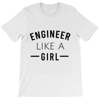 Engineer Like A Girl T-shirt Designed By Cypryanus
