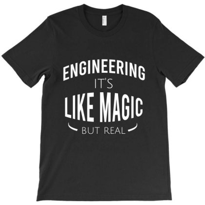 Engineering It's Like Magic But Real T-shirt Designed By Cypryanus
