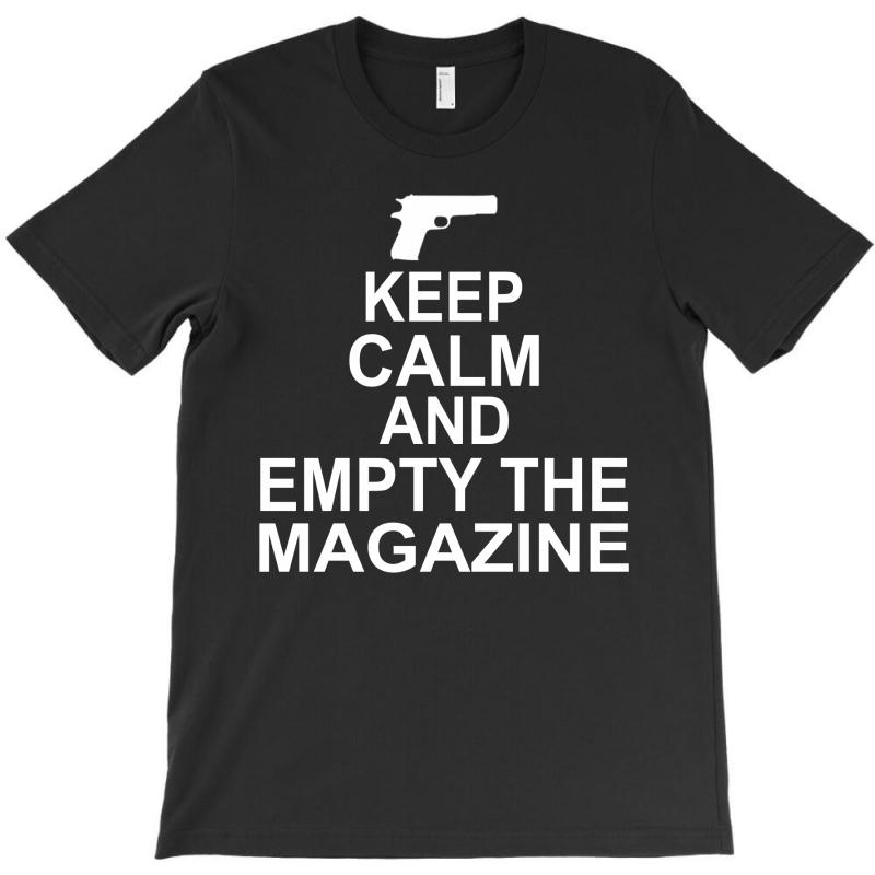 Keep Calm And Empty The Magazine T-shirt | Artistshot