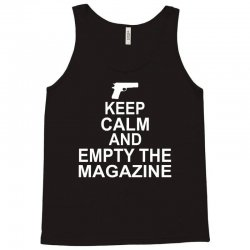 Keep Calm And Empty The Magazine Tank Top | Artistshot