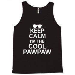 Keep Calm I'm The Cool PawPaw Tank Top   Artistshot