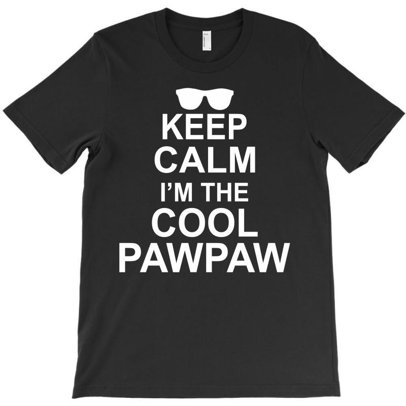 Keep Calm I'm The Cool Pawpaw T-shirt   Artistshot