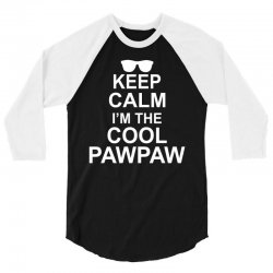 Keep Calm I'm The Cool PawPaw 3/4 Sleeve Shirt   Artistshot