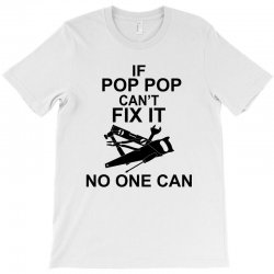 IF POP POP CAN'T FIX IT NO ONE CAN T-Shirt | Artistshot