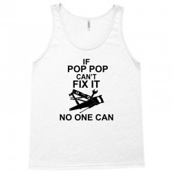 IF POP POP CAN'T FIX IT NO ONE CAN Tank Top | Artistshot