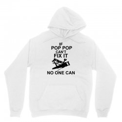 IF POP POP CAN'T FIX IT NO ONE CAN Unisex Hoodie | Artistshot