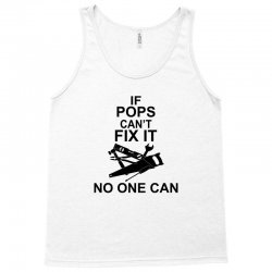 IF POPS CAN'T FIX IT NO ONE CAN Tank Top | Artistshot