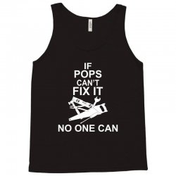 IF POPS CAN'T FIX IT NO ONE CAN Tank Top   Artistshot