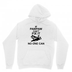 IF PAWPAW  CAN'T FIX IT NO ONE CAN Unisex Hoodie | Artistshot
