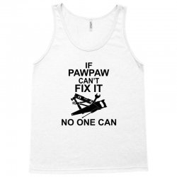 IF PAWPAW  CAN'T FIX IT NO ONE CAN Tank Top | Artistshot