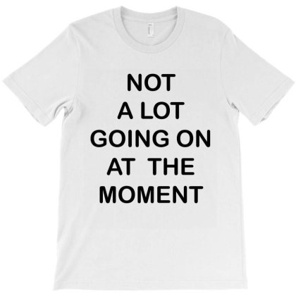 Not A Lot Going On At The Moment T-shirt Designed By Faical
