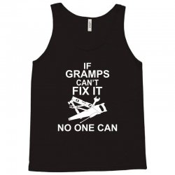 IF GRAMPS  CAN'T FIX IT NO ONE CAN Tank Top | Artistshot