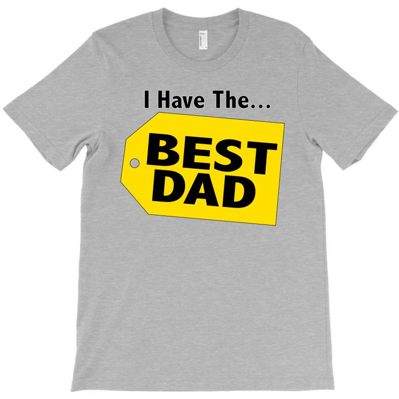 I Have The Best Dad T-shirt | Artistshot