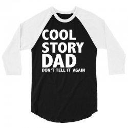 cool story dad 3/4 Sleeve Shirt   Artistshot